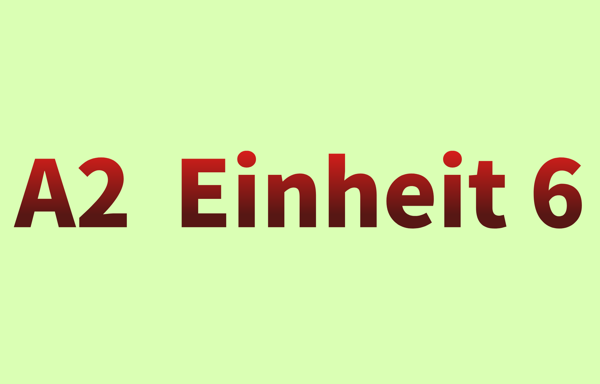 A2  Einheit 6