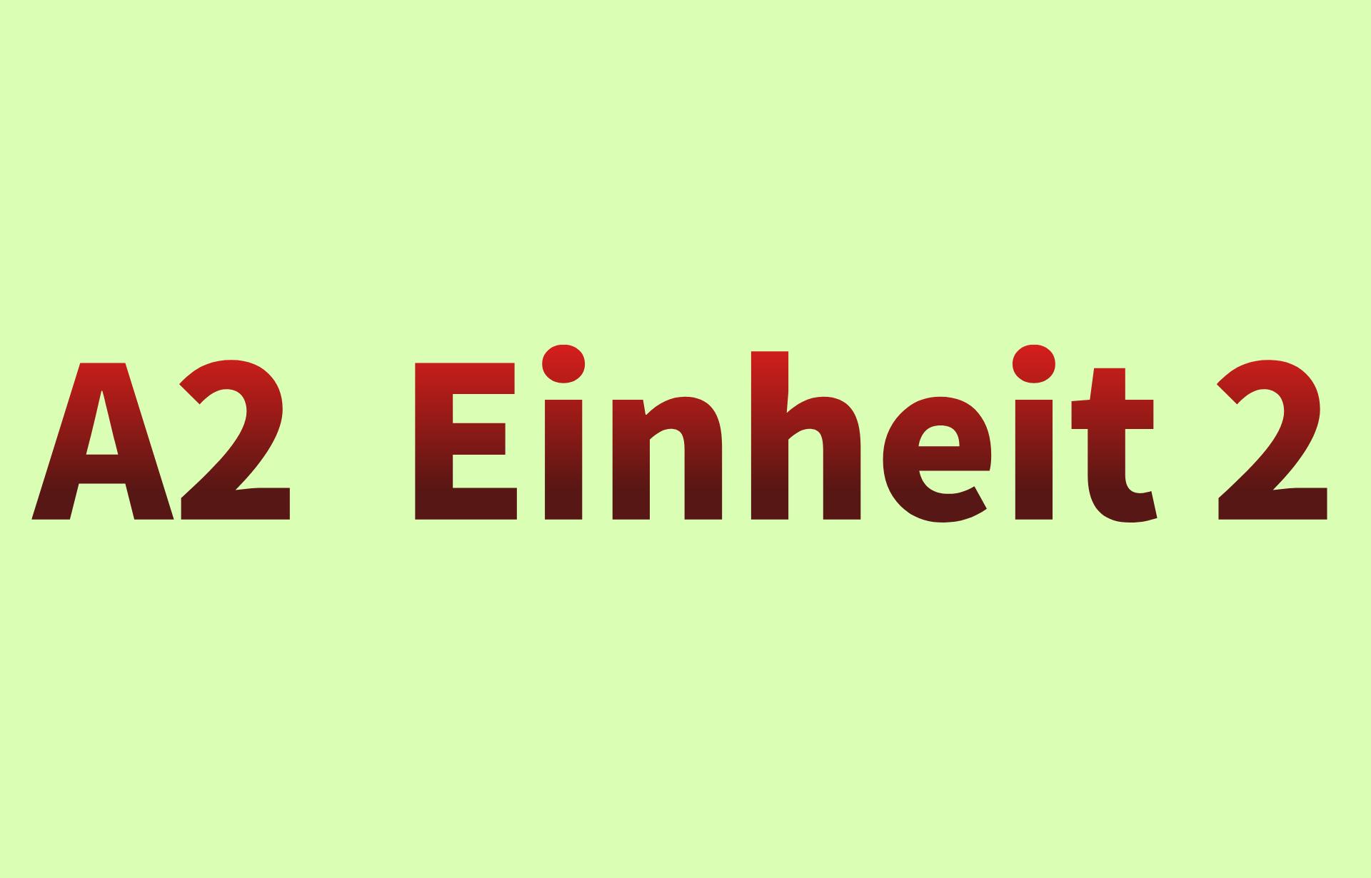 A2  Einheit 2